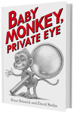 Scholastic Press: Baby Monkey, Private Eye by Brian Selznick and David Serlin