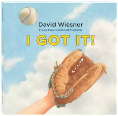 Clarion Books: I Got It! by David Wiesner
