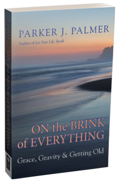 Berrett-Koehler Publishers: On the Brink of Everything: Grace, Gravity, and Getting Old by Parker J. Palmer