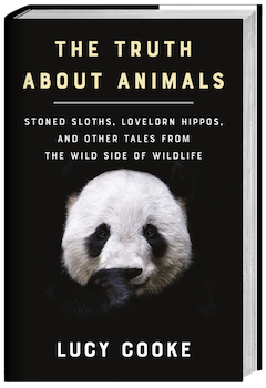 Basic Books: The Truth about Animals: Stoned Sloths, Lovelorn Hippos, and Other Tales from the Wild Side of Wildlife by Lucy Cooke