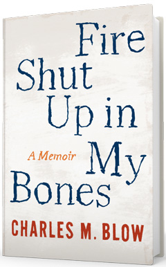 Houghton Mifflin Harcourt: Fire Shut Up In My Bones by Charles M. Blow