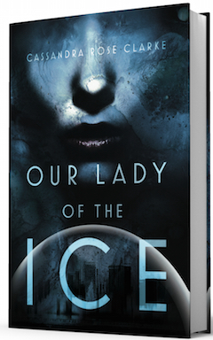 Saga Press: Our Lady of the Ice by Cassandra Rose Clarke