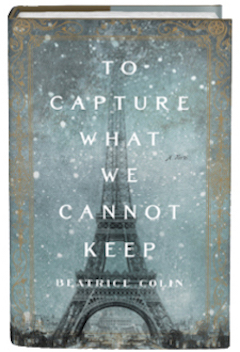 Flatiron Books: To Capture What We Cannot Keep by Beatrice Colin