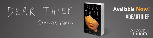 Atavist Books: Dear Thief by Samantha Harvey