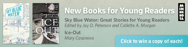 University of Minnesota Press: Sky Blue Water by Jay Peterson and Collette A. Morgan/ Ice-Out by Mary Casanova