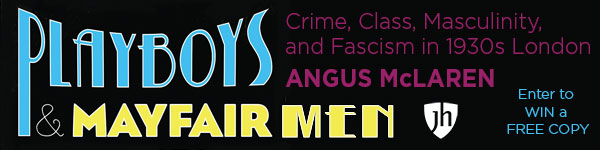 Johns Hopkins University Press: Playboys and Mayfair Men: Crime, Class, Masculinity, and Fascism in 1930s London by Angus McLaren