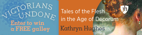 Johns Hopkins University Press: Victorians Undone: Tales of the Flesh in the Age of Decorum by Kathryn Hughes