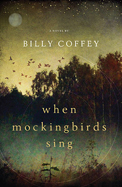 AuthorBuzz: When Mockingbirds Sing by Billy Coffey