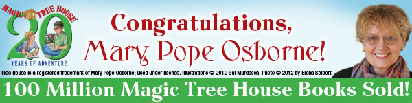Congratulations, Mary Pope Osborne! 100 Million Magi Tree house Books Sold!