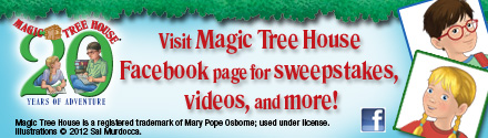 Visit Magic Tree House's Facebook page for sweepstaeks, videos and more!