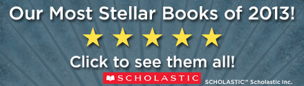 Scholastic's Most Stellar Books of 2013