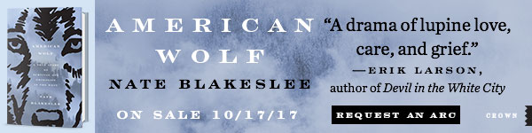 Crown Publishing Group: American Wolf: A True Story of Survival and Obsession in the West by Nate Blakeslee