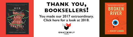 Graywolf Press: Thank You, Booksellers! You made our 2017 Extraordinary. Click here for a look at 2018.