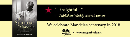 Imagine: The Spiritual Mandela: Faith and Religion in the Life of Nelson Mandela by Dennis Cruywagen