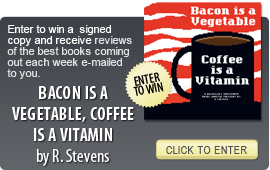 Click here to enter a giveaway for BACON IS A VEGETABLE, COFFEE IS A VITAMIN by R. Stevens
