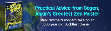 New World Library: It Came from Beyond Zen!: More Practical Advice from Dogen, Japan's Greatest Zen Master by Brad Warner