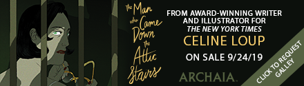 Archaia: The Man Who Came Down the Attic Stairs by Celine Loup