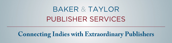 Baker & Taylor Publisher Services: Connecting Indies with Extraordinary Publishers