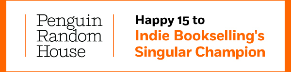 Penguin Random House: Happy 15 to indie bookselling's singular champion