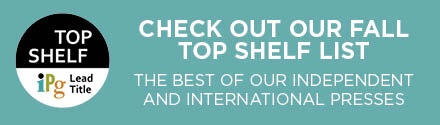 Independent Publishers Group: Check out our Fall Top Shelf List!