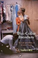 Review: <i>Blue-Collar Broadway: The Craft and Industry of American Theater</i>
