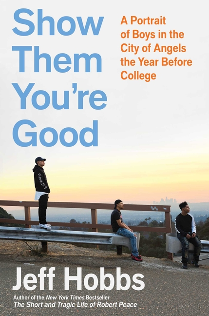 Show Them You're Good: A Portrait of Boys in the City of Angels the Year Before College