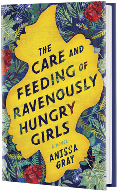 Berkley Books: The Care and Feeding of Ravenously Hungry Girls by Anissa Gray