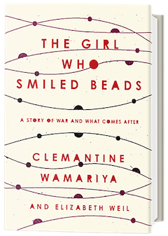 Crown Publishing Group: The Girl Who Smiled Beads: A Story of War and What Comes After by Clemantine Wamariya with Elizabeth Weil