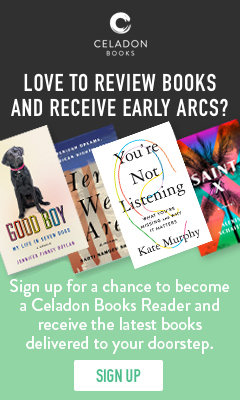 Celadon Books: Love to review books and receive early ARCs? Sign up for a chance to become a Celadon Books reviewer!