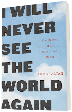 Other Press: I Will Never See the World Again: The Memoir of an Imprisoned Writer by Ahmet Altan, translated by Yasemin Congar