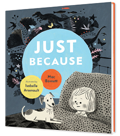 Candlewick Press: Just Because by Mac Barnett, illustrated by Isabelle Arsenault
