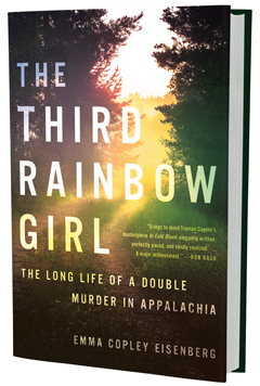 Hachette Books: The Third Rainbow Girl: The Long Life of a Double Murder in Appalachia by Emma Copley Eisenberg