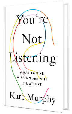 Celadon Books: You're Not Listening: What You're Missing and Why It Matters by Kate Murphy