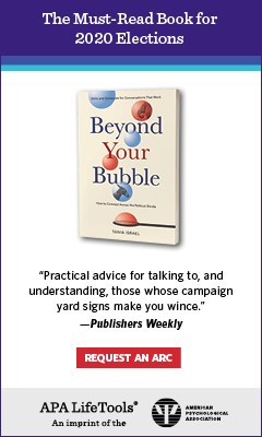 American Psychological Association (APA): Beyond Your Bubble: How to Connect Across the Political Divide, Skills and Strategies for Conversations That Work by Tania Israel