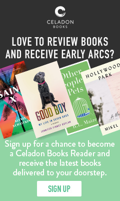 Celadon Books: Love to review books and receive early ARCs? Sign up to become a Celadon Books reader>