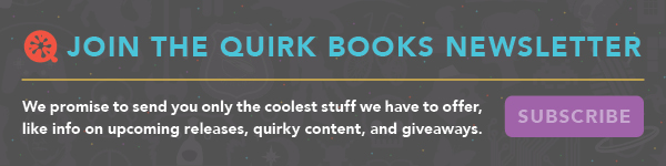Quirk Books: Join the Quirk Book Newsletter!