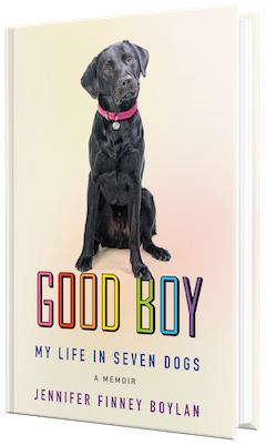 Celadon Books: Good Boy: My Life in Seven Dogs by Jennifer Finney Boylan