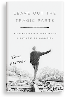 PublicAffairs: Leave Out the Tragic Parts: A Grandfather's Search for a Boy Lost to Addiction by Dave Kindred