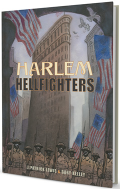 The Creative Company: Harlem Hellfighters by J. Patrick Lewis & Gary Kelley