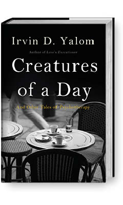 Basic Books: Creatures of a Day by Irvin D. Yalom