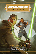 Disney Lucasfilm Press: Star Wars The High Republic: Into the Dark by Claudia Gray - Pre-order Now!