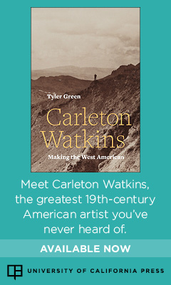 University of California Press: Carleton Watkins: Making the West American by Tyler Green