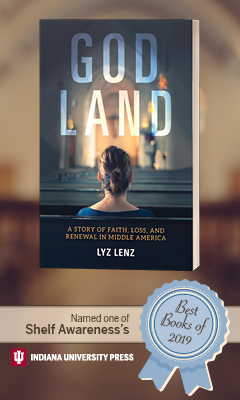 Indiana University Press: God Land: A Story of Faith, Loss, and Renewal in Middle America by Elizabeth Lenz
