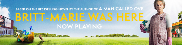 Newhouse: Britt-Marie Was Here directed by Tuva Novotny, based on the novel by the author of A Man Called Ove