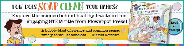 Flowerpot Press: How Does Soap Clean Your Hands?: The Science Behind Healthy Habits by Madeline J. Hayes, illustrated by Srimalie Bassani