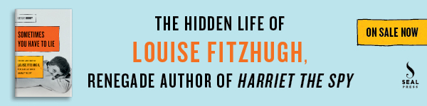 Seal Press: Sometimes You Have to Lie: The Life and Times of Louise Fitzhugh, Renegade Author of Harriet the Spy by Leslie Brody