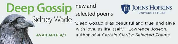 Johns Hopkins University Press: Deep Gossip: New and Selected Poems by Sidney Wade