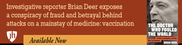 Johns Hopkins University Press: The Doctor Who Fooled the World: Science, Deception, and the War on Vaccines by Brian Deer