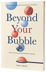 Beyond Your Bubble: How to Connect Across the Political Divide: Skills and Strategies for Conversations that Work