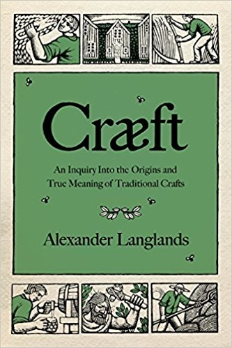 Review Craeft An Inquiry Into The Origins And True Meaning Of